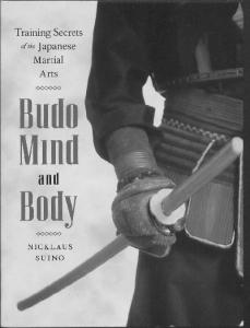 Budo Mind and Body. Training Secrets of the Japanese Martial Arts by Nicklaus Suino.pdf