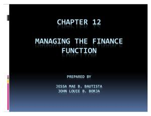 CHAPTER 12 Managing the Finance Function Jessa Mae B. Bautista & John Louie B. Borja