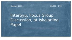 Interbyu, Focus Group Discussion, At Iskolarling Papel