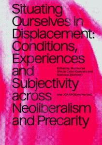 Situating Ourselves in Displacement. Conditions, experiences and subjectivity across neoliberalism and precarity