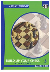 Yusupov A. - Build Up Your Chess 3 - Mastery [2009].306s.pdf